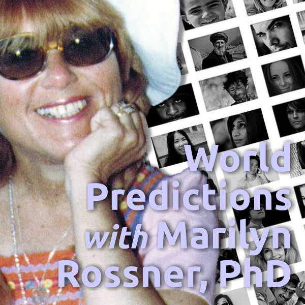 World Predictions with Marilyn Rossner, PhD